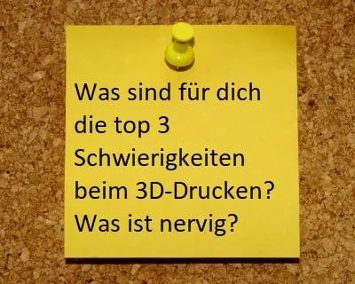 """Ein Post-it mit der Frage: """"Was sind für dich die Top 3 Schwierigkeiten beim 3D Druckern? Was ist nervig?"""